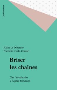 René Coste et  Lediberde - Briser les chaînes - Une introduction à l'après-télévision.