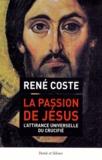 René Coste - La Passion de Jésus - L'attirance universelle du Crucifié.