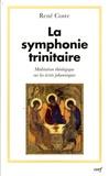 René Coste - La symphonie trinitaire - Méditation théologique sur les écrits johanniques.