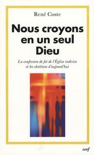 René Coste - Nous croyons en un seul Dieu - La confession de foi de l'Eglise indivise et les chrétiens d'aujourd'hui.