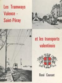 René Courant et Gérard Mallen - Les tramways électriques Valence-Saint-Peray et les transports valentinois.