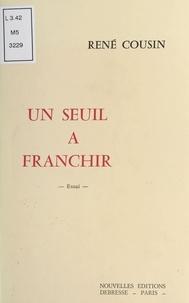 René Cousin - Un seuil à franchir.