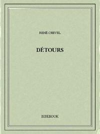 René Crevel - Détours.