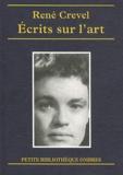 René Crevel - Ecrits sur l'art et le spectacle - Peinture / Sculpture / Photographie / Cinéma / Musique / Ballet / Théâtre / Chanson / Music-hall / Cirque.