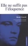 René Crevel - Elle ne suffit pas l'éloquence.