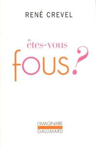René Crevel - Etes-vous fous ?.