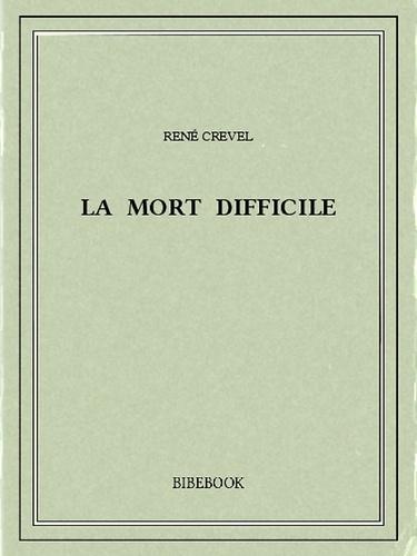 René Crevel - La mort difficile.