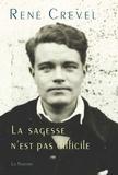 René Crevel - La sagesse n'est pas difficile.