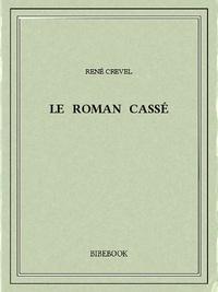 René Crevel - Le roman cassé.