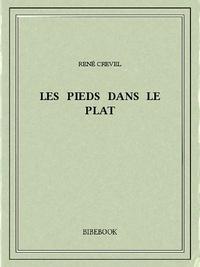 René Crevel - Les pieds dans le plat.