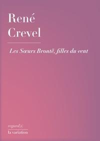 René Crevel - Les sœurs Brontë, filles du vent.