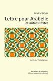 René Crevel - Lettre pour Arabelle et autres textes - Ecrits sur l'art et proses.