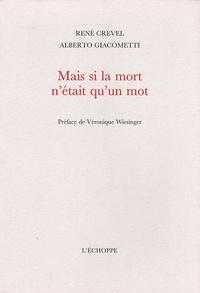 René Crevel et Alberto Giacometti - Mais si la mort n'était qu'un mot.