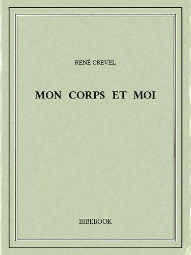 René Crevel - Mon corps et moi.
