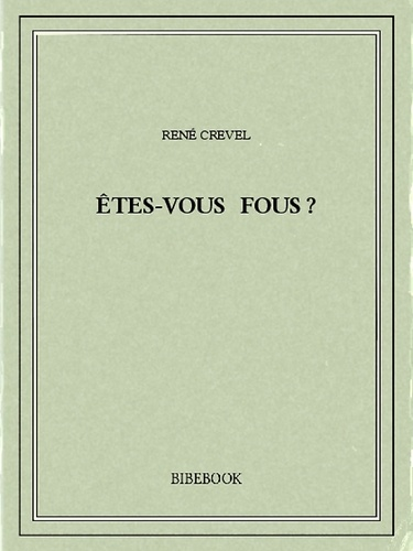 René Crevel - Êtes-vous fous ?.