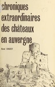René Crozet - Chroniques extraordinaires des châteaux en Auvergne.