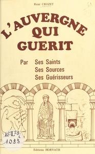 René Crozet - L'Auvergne qui guérit : par ses saints, ses sources, ses guérisseurs.