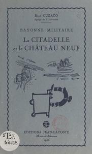 René Cuzacq - Bayonne militaire : la citadelle et le Château Neuf.