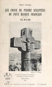 René Cuzacq et Henri Jeanpierre - Les croix de pierre sculptées du Pays basque français - Album : 35 dessins d'Henri Jeanpierre, 28 clichés d'André Ocana.