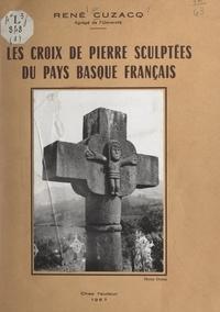 René Cuzacq et Henri Jeanpierre - Les croix de pierre sculptées du Pays basque français.