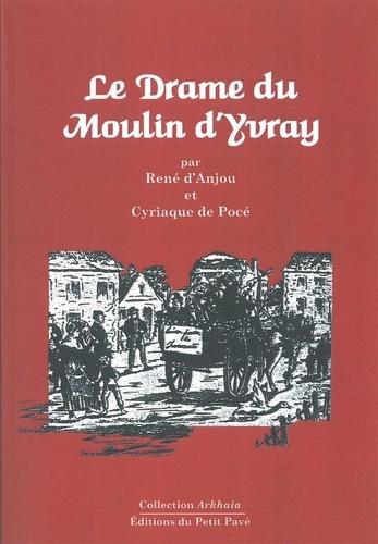 René d' Anjou et Cyriaque de Pocé - Le drame du Moulin d'Yvray.