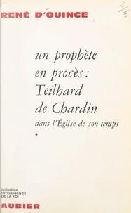René d'Ouince - Un prophète en procès (1) - Teilhard de Chardin dans l'Église de son temps.