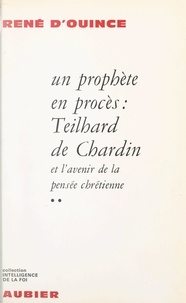 René d'Ouince - Un prophète en procès (2) - Teilhard de Chardin et l'avenir de la pensée chrétienne.