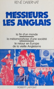 René Dabernat - Messieurs les Anglais - La fin du monde. La métamorphose d'une société. Le retour en Europe de la vieille Angleterre.