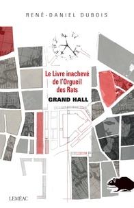 René-Daniel Dubois - Grand hall - Le Livre inachevé de l'Orgueil des Rats.