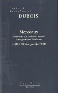 René-Daniel Dubois et Daniel Dubois - Morceaux - Entretiens sur l'écho du monde, l'imaginaire et l'écriture, juillet 2005 - janvier 2006.