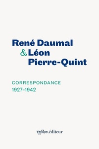 René Daumal et Léon Pierre-Quint - Correspondance 1927-1942.