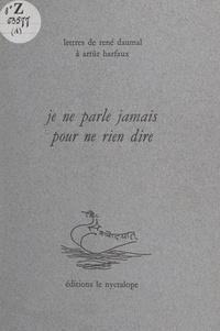 René Daumal et Artür Harfaux - Je ne parle jamais pour ne rien dire.