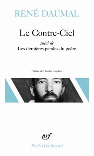 René Daumal - Le Contre-ciel. (suivi de) Les dernières paroles du poète.