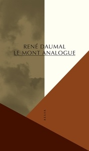 René Daumal - Le Mont analogue - Roman d'aventure alpines, non enclidiennes et symboliquement authentiques.