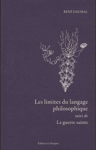 René Daumal - Les limites du langage philosophique - Suivi de La guerre sainte.