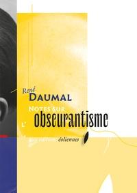 René Daumal - Notes sur l'obscurantisme.