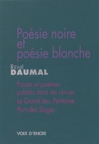 René Daumal - Poésie noire et poésie blanche - Proses et poèmes publiés dans les revues Le Grand Jeu, Fontaine, Port-des-Singes.