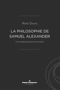 René Daval - La philosophie de Samuel Alexander - Une métaphysique de l'évolution.