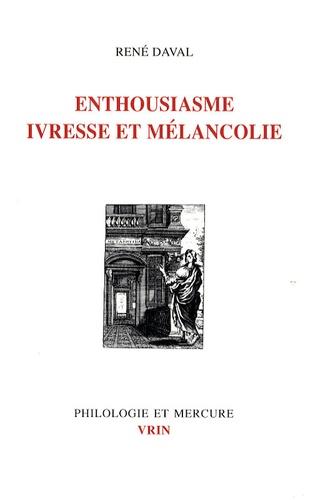 René Daval - Mélancolie, ivresse et enthousiasme.