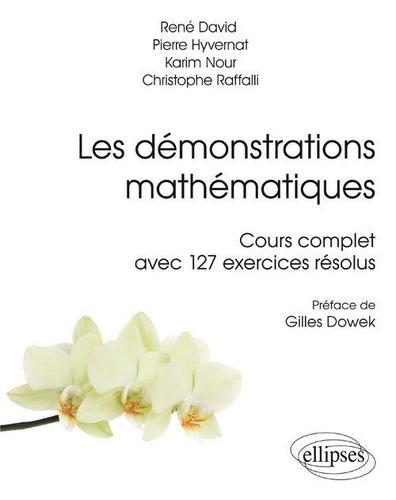 Les démonstrations mathématiques. Cours complet avec 127 exercices résolus