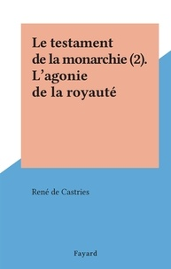 René de Castries - Le testament de la monarchie (2). L'agonie de la royauté.