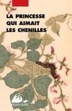 René de Ceccatty et Ryôji Nakamura - La princesse qui aimait les chenilles.