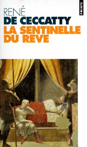 René de Ceccatty - La sentinelle du rêve.