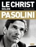 René de Ceccatty - Le Christ selon Pasolini - Une anthologie.