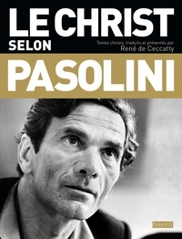 René de Ceccatty - Le Christ selon Pasolini - Une anthologie.