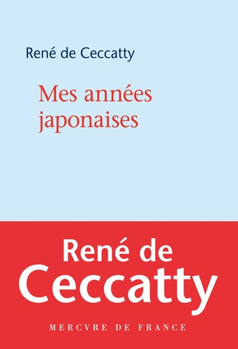 René de Ceccatty - Mes années japonaises.