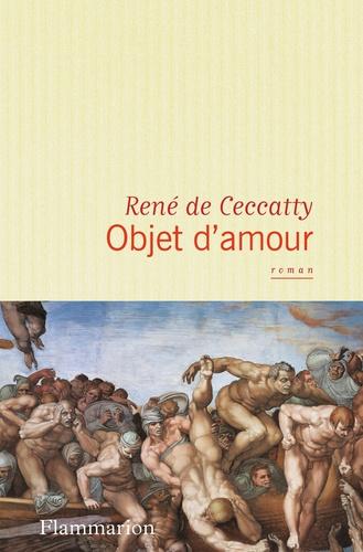 René de Ceccatty - Objet d'amour.