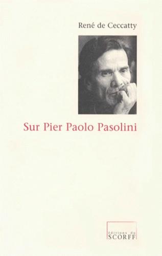 René de Ceccatty - Sur Pier Paolo Pasolini.