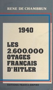 René de Chambrun - Les 2 600 000 otages français d'Hitler.