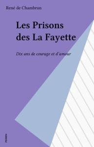 René de Chambrun - Les Prisons des La Fayette - Dix ans de courage et d'amour.